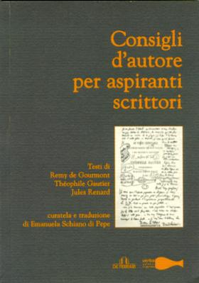 [libro] Remy De Gourmont, Théophile Gautier, Jules Renard, Consigli d'autore per aspiranti scrittori, Genova, De Ferrari, 2010